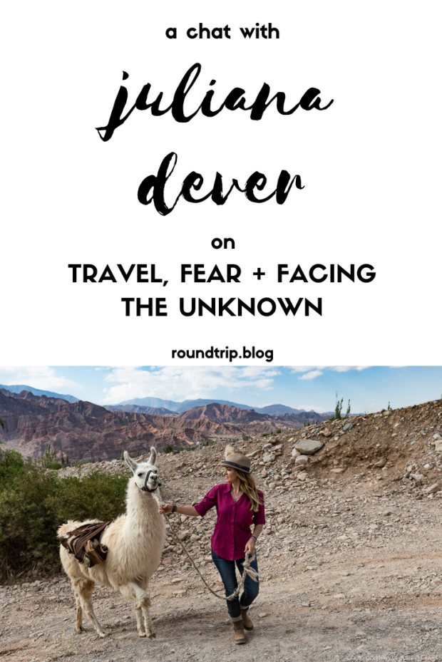 A Chat with Juliana Dever on Travel, Fear and Facing the Unknown by Round Trip Travel